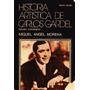 Historia Artística De Carlos Gardel - Miguel Angel Morena