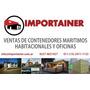Contenedor Maritimos Depositos , Habitables Y Oficinas