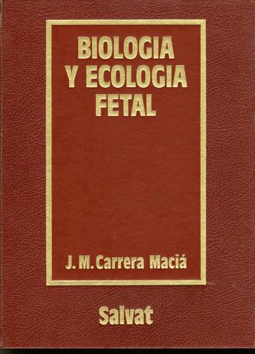 Biologia Y Ecologia Fetal - Carrera Maciá (embriologia)