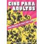 Cine Para Adultos: 1001 Peliculas Para 1001 Noches De Lui...