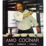 Amo Cocinar El Libro De Recetas Prácticas,fáciles Y Sabrosas