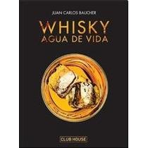 Whisky - Agua De Vida - Juan Carlos Baucher