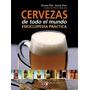 Cervezas De Todo El Mundo -enciclopedia Práctica - De Vecchi