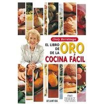 El Libro De Oro De Cocina Facil Choly Berreteaga - Tapa Dura