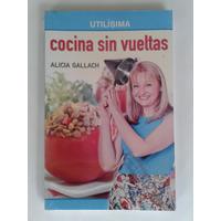 Libro Cocina Sin Vueltas Utilísima Alicia Gallach
