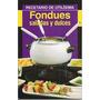 Libro Fondues Saladas Y Dulces Utilisima Cocina Fondues