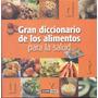 Libro - Gran Diccionario De Los Alimentos Para La Salud