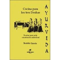 Ayurveda - Cocina Para Los Tres Doshas. Recetas. B. García