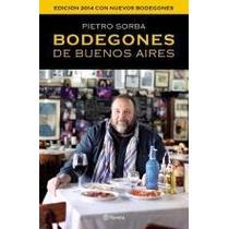 Bodegones De Buenos Aires - Edicion 2014 Pietro Sorba