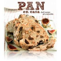 Libro - Pan En Casa, Del Horno Al Corazón