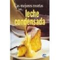 Las Mejores Recetas Con Leche Condensada. Postre. Pastelería