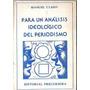 Para Un Analisis Ideologico Del Periodismo - Manuel Claro
