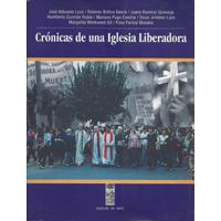 Cronicas De Una Iglesia Liberadora. Lom Chile Varios Autores
