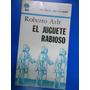 El Juguete Rabioso Roberto Arlt Excelente