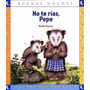 No Te Rías Pepe - Colección Buenas Noches - Ed. Norma