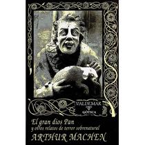 El Gran Dios Pan Y Otros Relatos Arthur Machen Ed. Valdemar