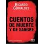 Cuentos De Muerte Y De Sangre - Ricardo Güiraldes