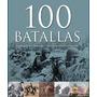 100 Batallas,conflictos Decisivos,con Fotos,nuevo-libros