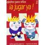 A Jugar Ya! 1 - Ajedrez Para Niños - Ed. La Casa Del Ajedrez