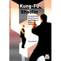 Kung-fu Shaolín. Los Secretos Del Kung Fu - Wong Kiew Kit.