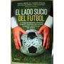 El Lado Sucio Del Fútbol - Ribeiro - Ed. Planeta