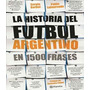 La Historia Del Fútbol Argentino En 1500 Frases - Barbui S.