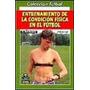 Entrenamiento De La Condicion Fisica En El Futbol (3ª Ed.)