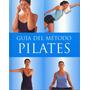 Guia Del Metodo Pilates. Libro