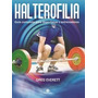 Halterofilia Guia Completa - Deportistas Y Entrenadores 1v.