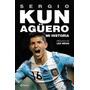 Mi Historia - Kun Agüero ( Nuevos - Planeta )