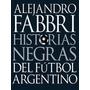 Historias Negras Del Fútbol Argentino Alejandro Fabbri Ebook
