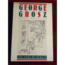 George Grosz Obra Gráfica Los Años De Berlín