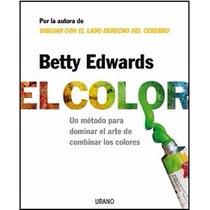 El Color - Betty Edwards - El Arte De Combinar Los Colores