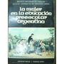 La Mujer En La Educacion Preescolar Argentina * Varios