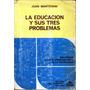 La Educacdion Y Sus Tres Problemas Juan Mantovani