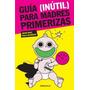 Guia(inutil)para Madres Primerizas 1 - Beck Y Rodriguez- Bol