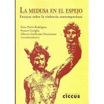 La Medusa En El Espejo. Violencia. Rodriguez Caviglia Ciccus