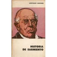 Historia De Sarmiento - Leopoldo Lugones - Eudeba