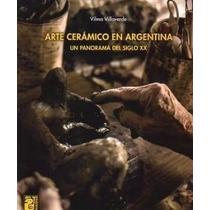 Arte Cerámico En Argentina De Vilma Villaverde Edit. Maipue.