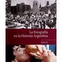 La Fotografia En La Historia Argentina - Tomo 3 - Clarin
