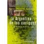 La Argentina De Los Caciques - Carlos Martinez Sarasola