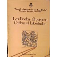 Los Poetas Argentinos Cantan Al Libertador. Comisión Año Lib