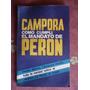 Campora Cómo Cumplí El Mandato De Peron