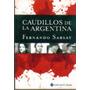 Caudillos De La Argentina - Fernando Sabsay
