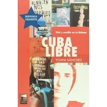 Cuba Libre. Vivir Y Escribir En La Habana.yoani Sanchez. Mar