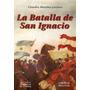 La Batalla De San Ignacio Claudio Morales Gorleri