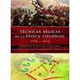 Tecnicas Belicas De La Epoca Colonial 1776 - 1914 Libsa