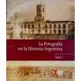 La Fotografía En La Historia Argentina. Tomo 1. Clarín