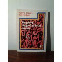 La Guerra Se Ganó En Suiza 1939-1945 Pierre Accoce P. Quet