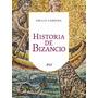 Historia De Bizancio - Emilio Cabrera - Editorial Ariel